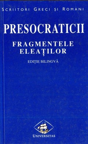 Presocraticii - Fragmentele eleaţilor